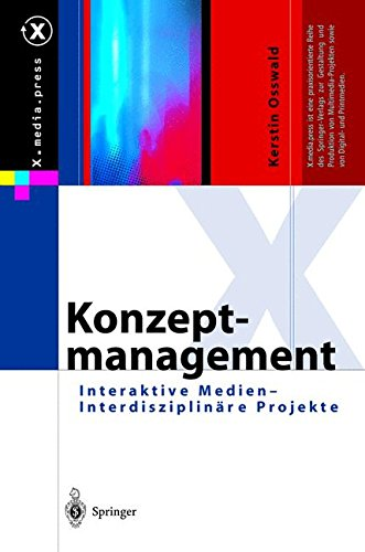 Konzeptmanagement: Interaktive Medien ― Interdisziplinäre Projekte (X.media.press)