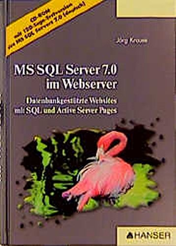 Microsoft SQL Server 7.0 im Webserver: Datenbankkgestützte Websites mit SQL und Active Server Pages