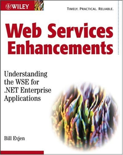 Web Services Enhancements: Understanding the WSE For.NET Enterprise Applications