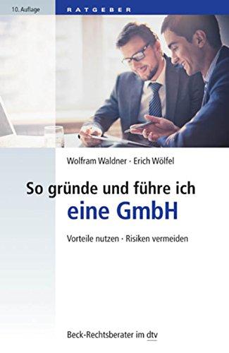 So gründe und führe ich eine GmbH: Vorteile nutzen, Risiken vermeiden (Beck-Rechtsberater im dtv 50778)